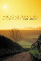 Making All Things New and Other Classics av Henri Nouwen (Heftet)
