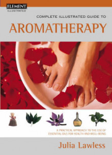 Complete Illustrated Guide to Aromatherapy av Julia Lawless (Heftet)