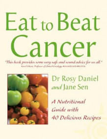 Eat to Beat: Cancer: A Nutritional Guide with 40 Delicious Recipes av Rosy Daniel og Jane Sen (Heftet)