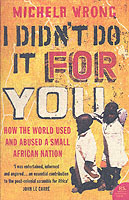 I Didn't Do It For You: How The World Used And Abused A Small African Nation av Michela Wrong (Heftet)