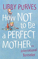How Not to Be a Perfect Mother av Libby Purves (Heftet)