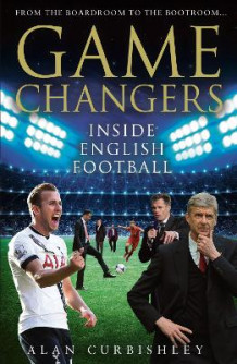 Game changers - inside english football: from the boardroom to the bootroom av Alan Curbishley (Innbundet)