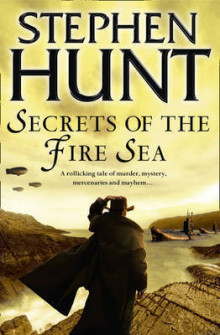 Secrets of the fire sea av Stephen Hunt (Heftet)