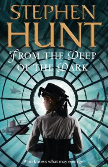 From the Deep of the Dark av Stephen Hunt (Heftet)