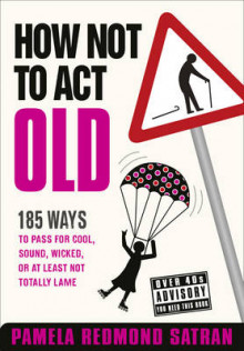 How Not to Act Old av Pamela Redmond Satran (Innbundet)