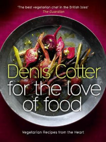For the Love of Food av Denis Cotter (Innbundet)