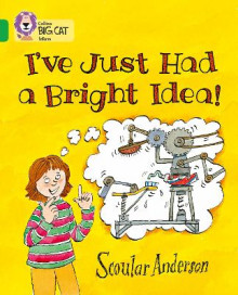 Collins Big Cat: I've Just Had a Bright Idea!: Band 05/Green av Scoular Anderson (Heftet)