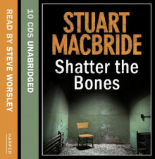 Shatter the Bones av Stuart MacBride (Lydbok-CD)