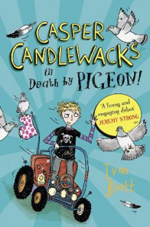 Casper Candlewacks in Death by Pigeon! (Casper Candlewacks, Book 1) av Ivan Brett (Heftet)