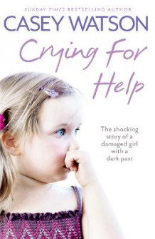 Crying for Help: The Shocking True Story of a Damaged Girl with a Dark Past av Casey Watson (Heftet)