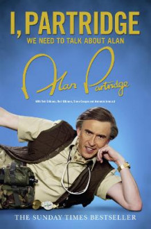 I, Partridge: We Need To Talk About Alan av Alan Partridge (Heftet)