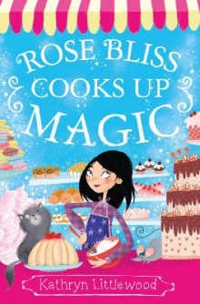 Rose Bliss Cooks Up Magic av Kathryn Littlewood (Heftet)