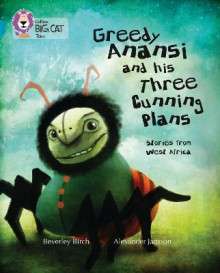 Greedy Anansi and His Three Cunning Plans av Beverley Birch (Heftet)