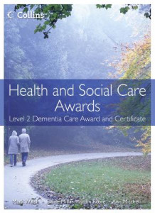 Health and Social Care: Level 2 Dementia Care Award and Certificate av Mark Walsh, Ann Mitchell, Elaine Millar og Rowe (Heftet)