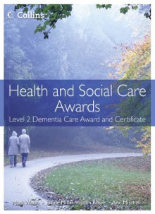 Health and Social Care Awards: Health and Social Care: Level 2 Dementia Care Award and Certificate av Mark Walsh, Ann Mitchell, Elaine Millar og Rowe (Heftet)