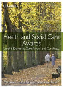 Health and Social Care: Level 3 Dementia Care Award and Certificate av Mark Walsh, Ann Mitchell, Elaine Millar og Rowe (Heftet)