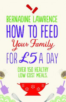 How To Feed Your Family For 5 Pounds A Day av Bernadine Lawrence (Heftet)