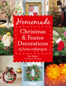 Homemade Christmas and Festive Decorations av Ros Badger og Elspeth Thompson (Heftet)