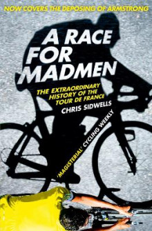 A Race For Madmen: A History Of The Tour De France av Chris Sidwells (Heftet)
