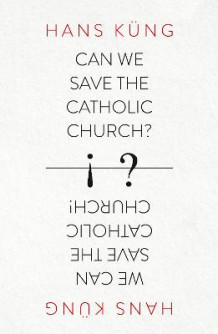Can We Save the Catholic Church? av Hans Kung (Heftet)