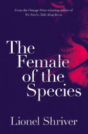 The Female of the Species av Lionel Shriver (Heftet)