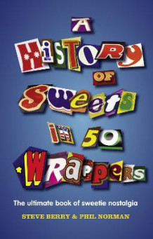 A History of Sweets in 50 Wrappers av Steve Berry og Phil Norman (Innbundet)