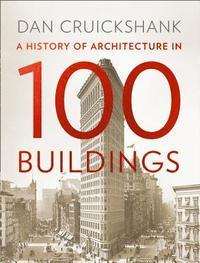 A History of Architecture in 100 Buildings av Dan Cruickshank (Innbundet)