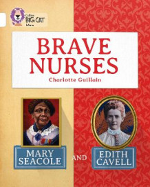 Collins Big Cat: Brave Nurses: Mary Seacole and Edith Cavell: Band 10/White av Charlotte Guillain (Heftet)