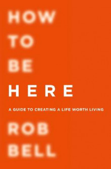 How To Be Here av Rob Bell (Heftet)