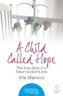 A Harpertrue Life - A Short Read: A Child Called Hope: The True Story of a Foster Mother's Love av Mia Marconi (Heftet)