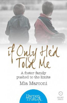 If Only He'd Told Me: A Foster Family Pushed to the Limits av Mia Marconi (Heftet)