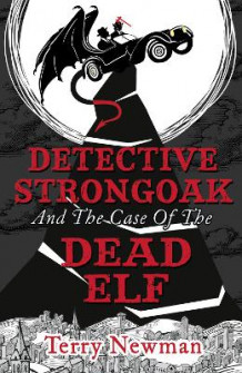 Detective Strongoak and the Case of the Dead Elf av Terry Newman (Heftet)