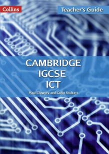 Cambridge IGCSE ICT Teacher Guide av Paul Clowrey og Colin Stobart (Heftet)