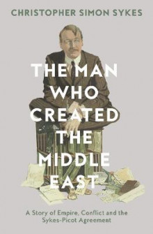 The Man Who Created the Middle East av Christopher Simon Sykes (Innbundet)
