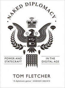 Naked Diplomacy av Tom Fletcher (Innbundet)