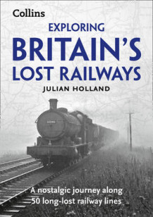 Exploring Britain's Lost Railways av Julian Holland (Heftet)