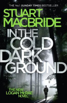 In the Cold Dark Ground av Stuart MacBride (Innbundet)