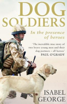 Dog Soldiers: Love, loyalty and sacrifice on the front line av Isabel George (Heftet)