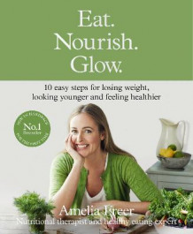 Eat. Nourish. Glow. av Amelia Freer (Innbundet)