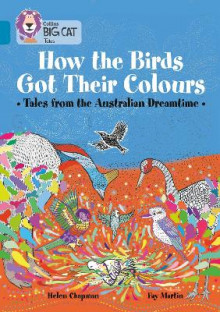 How the Birds Got Their Colours: Tales from the Australian Dreamtime av Helen Chapman (Heftet)