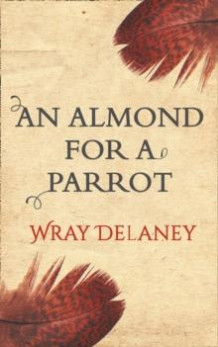 An almond for a parrot av Wray Delaney (Heftet)