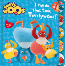 I Can Do That Too, Twirlywoos (Pappbok)
