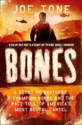 Omslag - Bones: A Story of Brothers, a Champion Horse and the Race to Stop America's Most Brutal Cartel