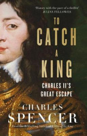 To catch a king - charles iis great escape av Charles Spencer (Heftet)