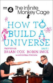 The Infinite Monkey Cage - How to Build a Universe av Prof. Brian Cox, Alexandra Feachem og Robin Ince (Innbundet)