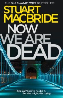 Now we are dead av Stuart MacBride (Heftet)