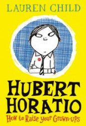 Hubert Horatio: How to Raise Your Grown-Ups av Lauren Child (Innbundet)