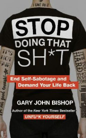 Stop Doing That Sh*t av Gary John Bishop (Heftet)