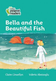 Level 3 - Bella and the Beautiful Fish av Claire Llewellyn (Heftet)