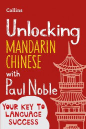 Unlocking Mandarin Chinese with Paul Noble av Kai-Ti Noble og Paul Noble (Heftet)